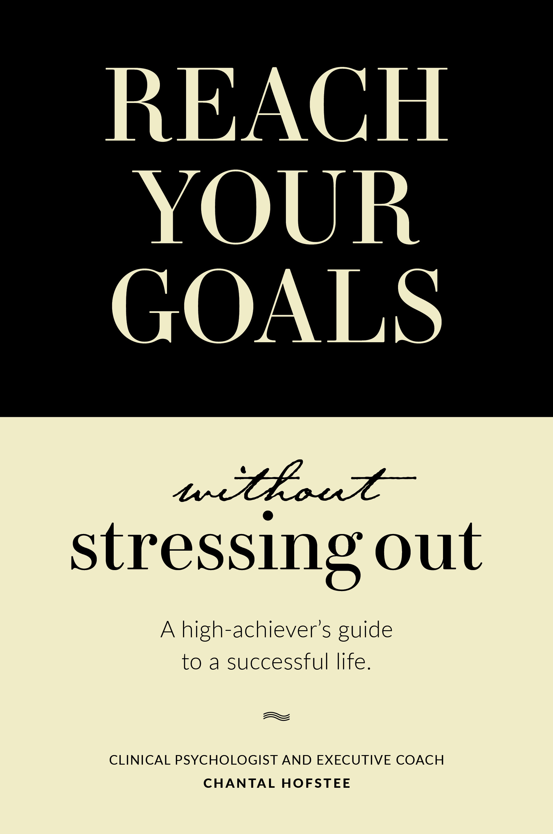 Reach Your Goals Without Stressing Out: A High-Achiever's Guide to a Successful Life