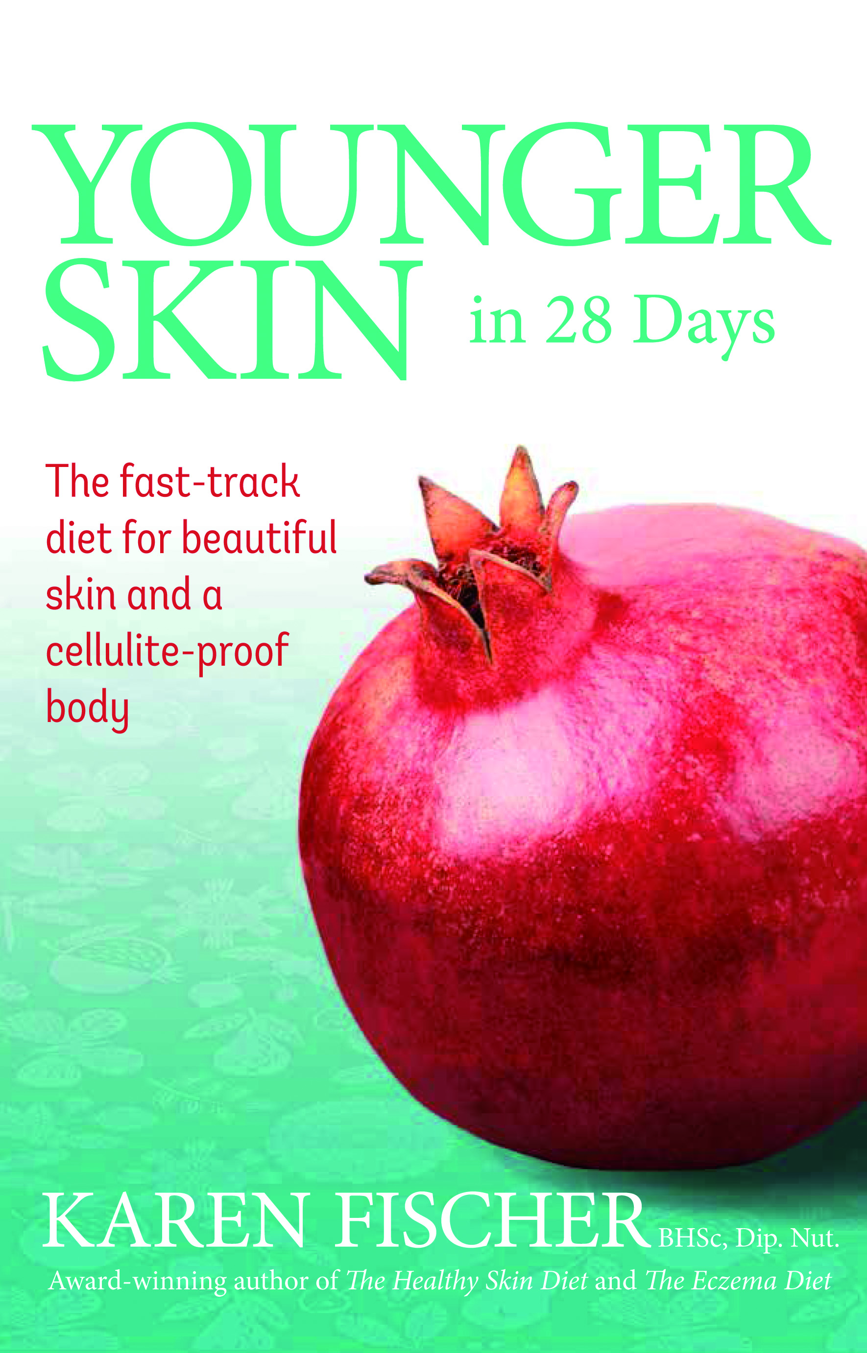 Younger Skin in 28 Days: The Fast-Track Diet for Beautiful Skin and a CelluliteProof Body