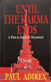 Until the Karma Ends: A Plot to Destroy Myanmar