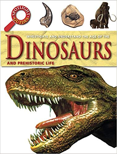 Spotlight Guides: Dinosaurs and Prehistoric Life