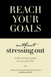 Reach Your Goals Without Stressing Out