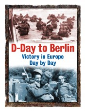 D-Day to Berlin: Victory in Europe