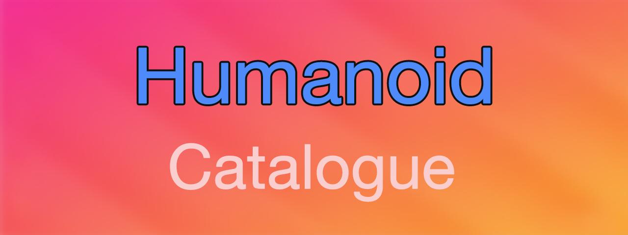 Humanoid Catalogue